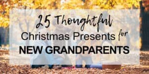25 Thoughtful Christmas Presents For First Time Grandparents